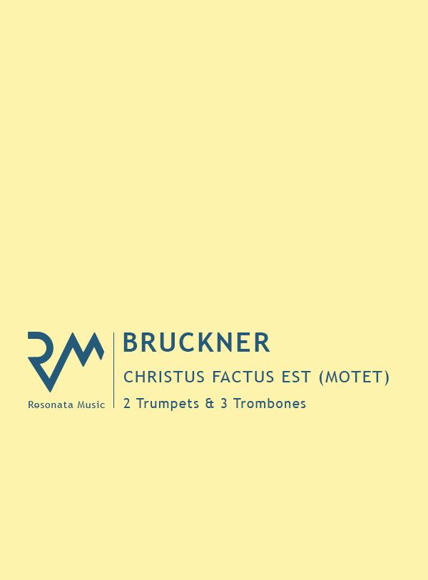 Bruckner - Christus Factus Est (Motet) for 2 Trumpets & 3 Trombones